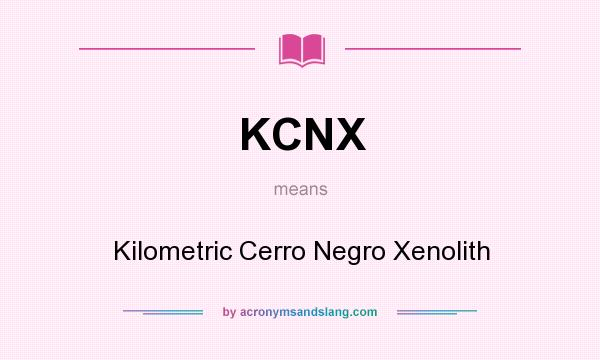 What does KCNX mean? It stands for Kilometric Cerro Negro Xenolith