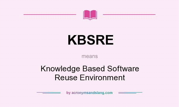 What does KBSRE mean? It stands for Knowledge Based Software Reuse Environment