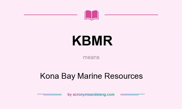 What does KBMR mean? It stands for Kona Bay Marine Resources