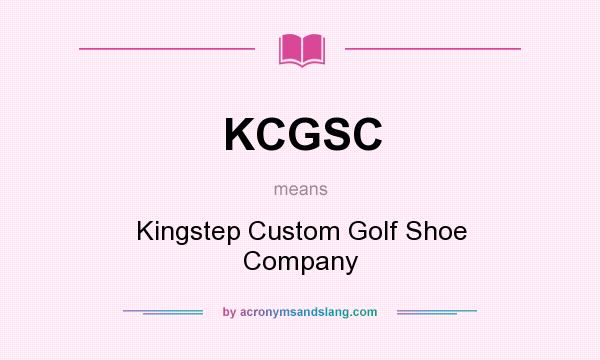 What does KCGSC mean? It stands for Kingstep Custom Golf Shoe Company