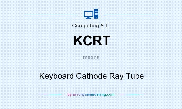 What does KCRT mean? It stands for Keyboard Cathode Ray Tube