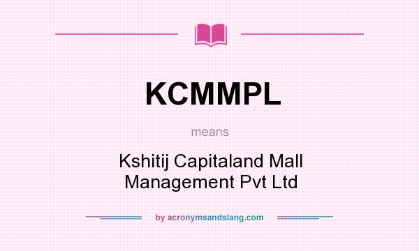 What does KCMMPL mean? It stands for Kshitij Capitaland Mall Management Pvt Ltd