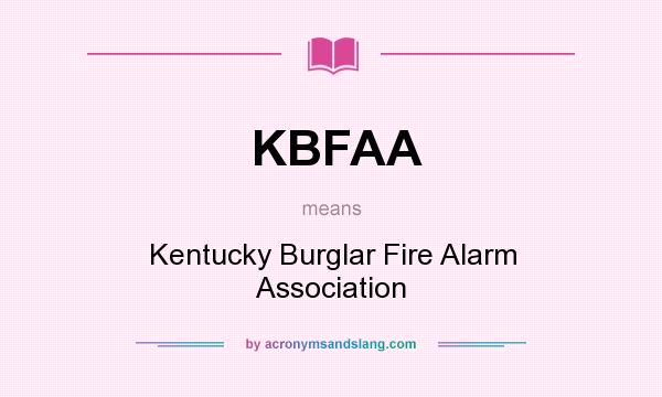 What does KBFAA mean? It stands for Kentucky Burglar Fire Alarm Association