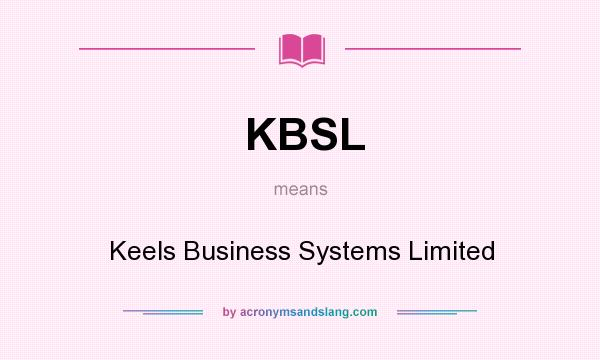 What does KBSL mean? It stands for Keels Business Systems Limited