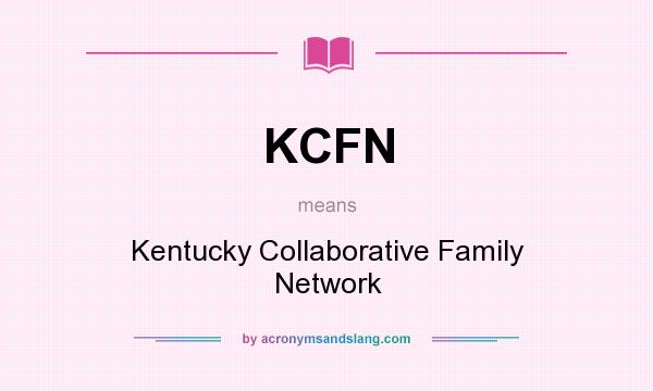 What does KCFN mean? It stands for Kentucky Collaborative Family Network