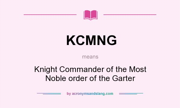 What does KCMNG mean? It stands for Knight Commander of the Most Noble order of the Garter
