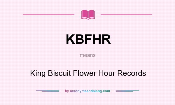 What does KBFHR mean? It stands for King Biscuit Flower Hour Records