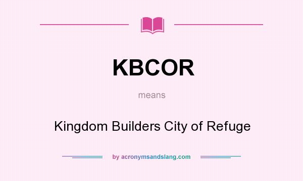 What does KBCOR mean? It stands for Kingdom Builders City of Refuge