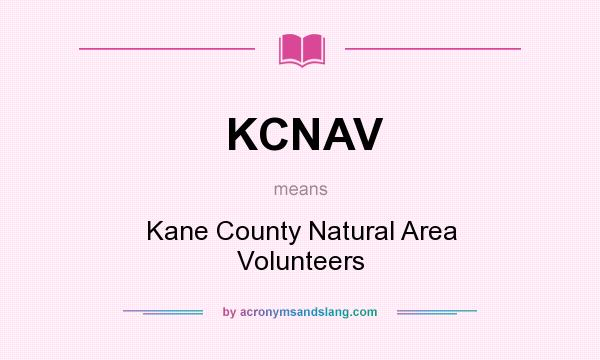 What does KCNAV mean? It stands for Kane County Natural Area Volunteers