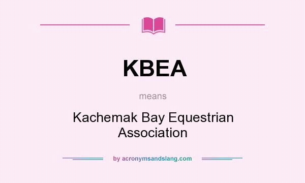 What does KBEA mean? It stands for Kachemak Bay Equestrian Association