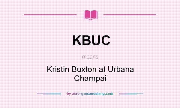 What does KBUC mean? It stands for Kristin Buxton at Urbana Champai