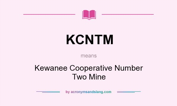 What does KCNTM mean? It stands for Kewanee Cooperative Number Two Mine
