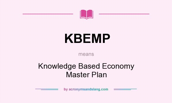 What does KBEMP mean? It stands for Knowledge Based Economy Master Plan
