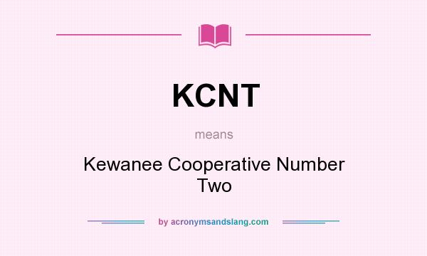 What does KCNT mean? It stands for Kewanee Cooperative Number Two