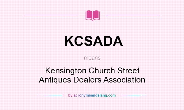 What does KCSADA mean? It stands for Kensington Church Street Antiques Dealers Association