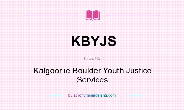 What does KBYJS mean? It stands for Kalgoorlie Boulder Youth Justice Services