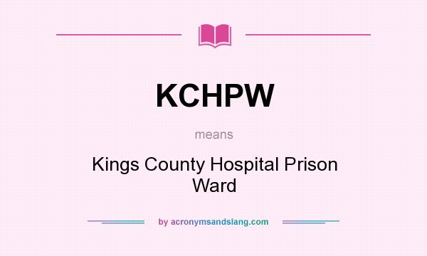 What does KCHPW mean? It stands for Kings County Hospital Prison Ward