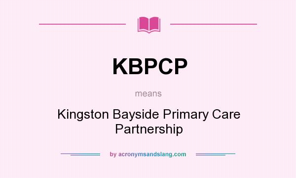 What does KBPCP mean? It stands for Kingston Bayside Primary Care Partnership