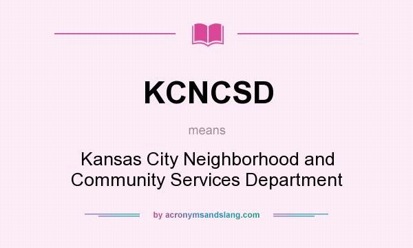 What does KCNCSD mean? It stands for Kansas City Neighborhood and Community Services Department