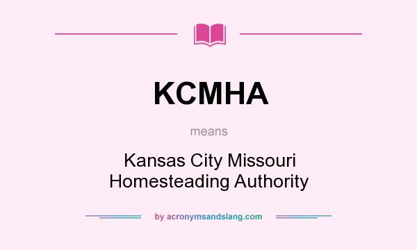 What does KCMHA mean? It stands for Kansas City Missouri Homesteading Authority