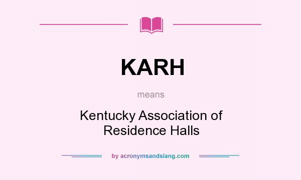What does KARH mean? It stands for Kentucky Association of Residence Halls