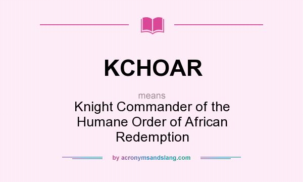 What does KCHOAR mean? It stands for Knight Commander of the Humane Order of African Redemption