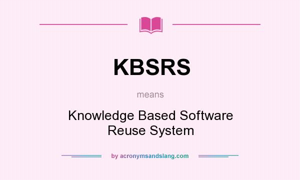 What does KBSRS mean? It stands for Knowledge Based Software Reuse System