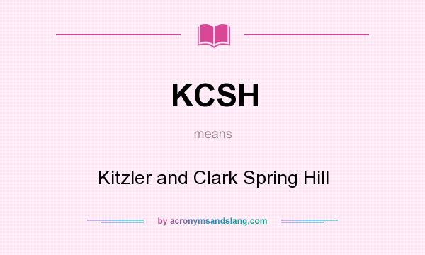 What does KCSH mean? It stands for Kitzler and Clark Spring Hill