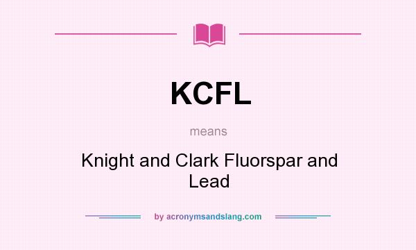 What does KCFL mean? It stands for Knight and Clark Fluorspar and Lead