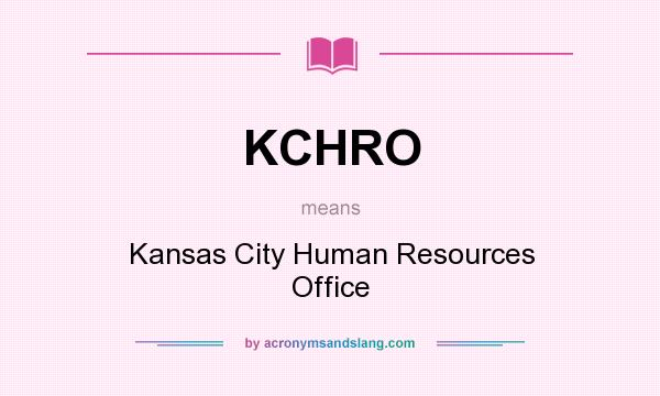 What does KCHRO mean? It stands for Kansas City Human Resources Office