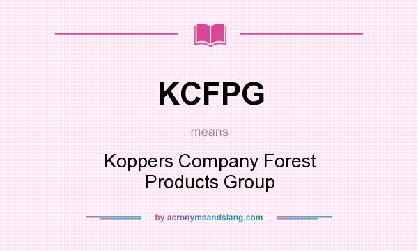 What does KCFPG mean? It stands for Koppers Company Forest Products Group