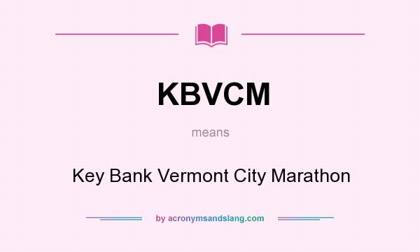 What does KBVCM mean? It stands for Key Bank Vermont City Marathon