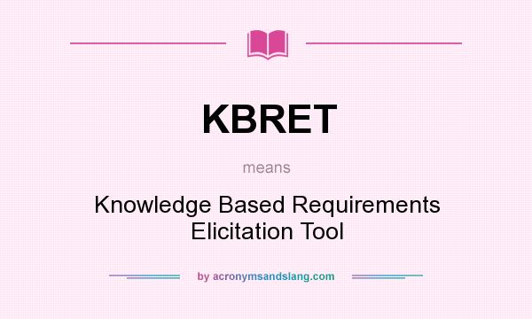 What does KBRET mean? It stands for Knowledge Based Requirements Elicitation Tool