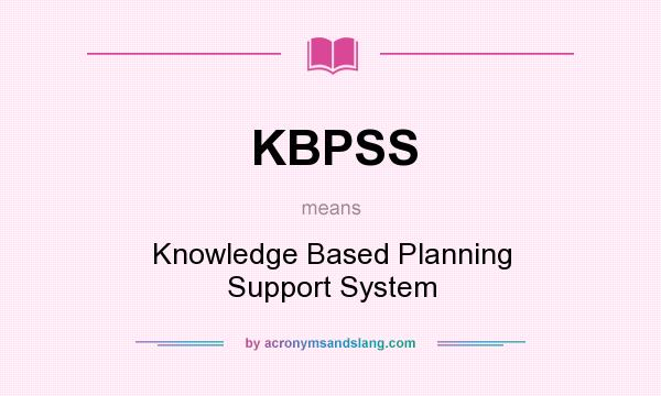 What does KBPSS mean? It stands for Knowledge Based Planning Support System