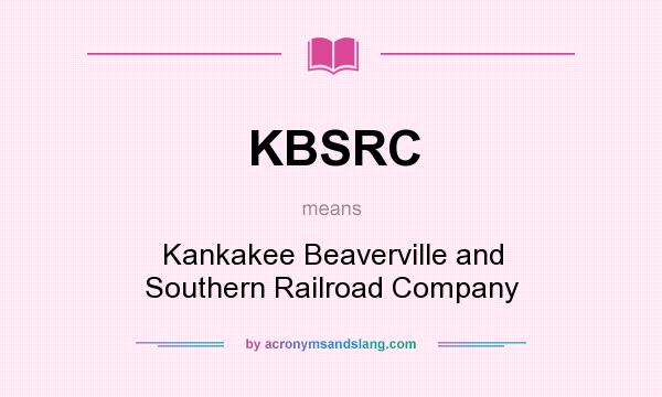 What does KBSRC mean? It stands for Kankakee Beaverville and Southern Railroad Company