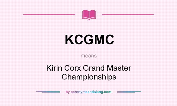 What does KCGMC mean? It stands for Kirin Corx Grand Master Championships