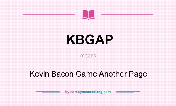 What does KBGAP mean? It stands for Kevin Bacon Game Another Page