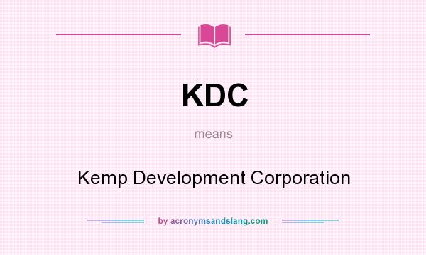 What does KDC mean? It stands for Kemp Development Corporation