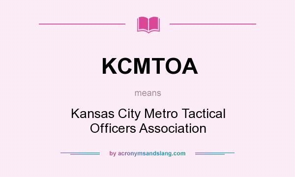 What does KCMTOA mean? It stands for Kansas City Metro Tactical Officers Association