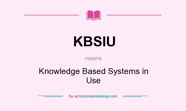 What does KBSIU mean? It stands for Knowledge Based Systems in Use