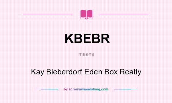 What does KBEBR mean? It stands for Kay Bieberdorf Eden Box Realty