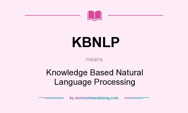 What does KBNLP mean? It stands for Knowledge Based Natural Language Processing