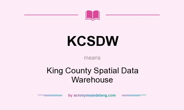 What does KCSDW mean? It stands for King County Spatial Data Warehouse