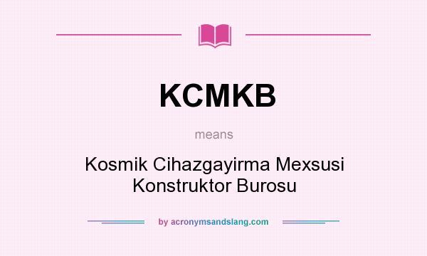 What does KCMKB mean? It stands for Kosmik Cihazgayirma Mexsusi Konstruktor Burosu