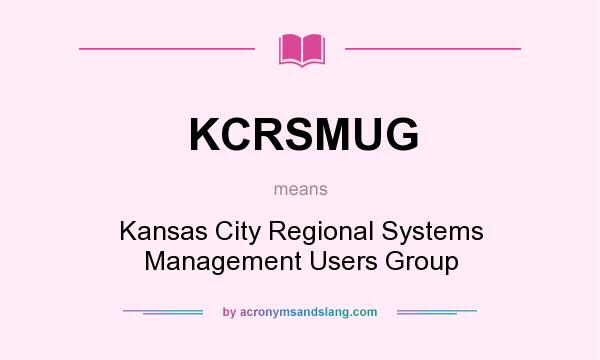 What does KCRSMUG mean? It stands for Kansas City Regional Systems Management Users Group