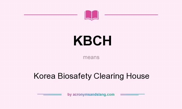 What does KBCH mean? It stands for Korea Biosafety Clearing House