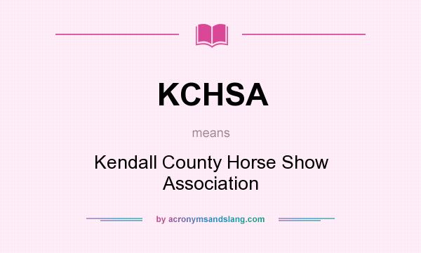 What does KCHSA mean? It stands for Kendall County Horse Show Association