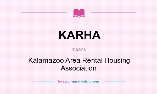 What does KARHA mean? It stands for Kalamazoo Area Rental Housing Association
