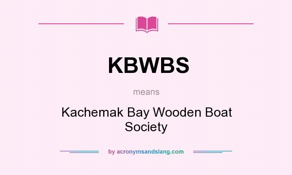 What does KBWBS mean? It stands for Kachemak Bay Wooden Boat Society