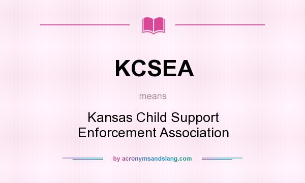What does KCSEA mean? It stands for Kansas Child Support Enforcement Association